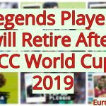 Legends Players will Retire After ICC World Cup 2019