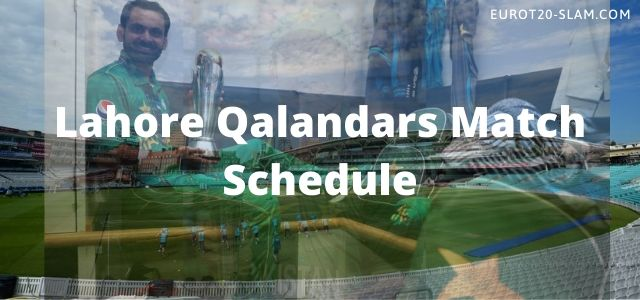 Lahore Qalandars Match Schedule 2021-LQ Full Time Table and Fixture