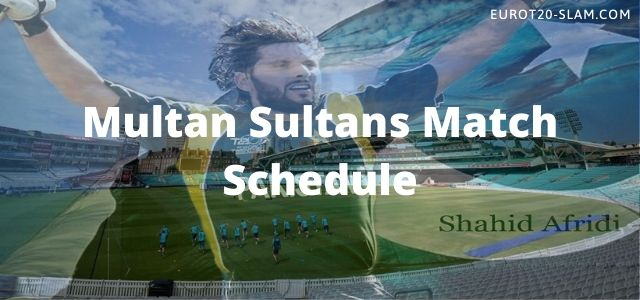 Multan Sultans Match Schedule 2021-MS Full Time Table