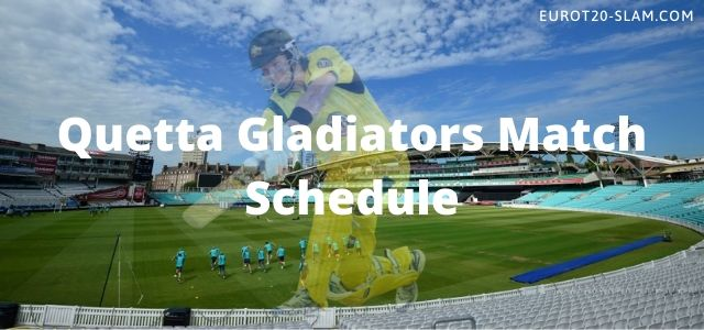 Quetta Gladiators Match Schedule 2021-QG Full Time Table and Fixture